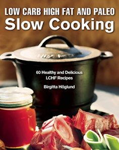 Low Carb Hig Fat and Paleo Slow Cooking